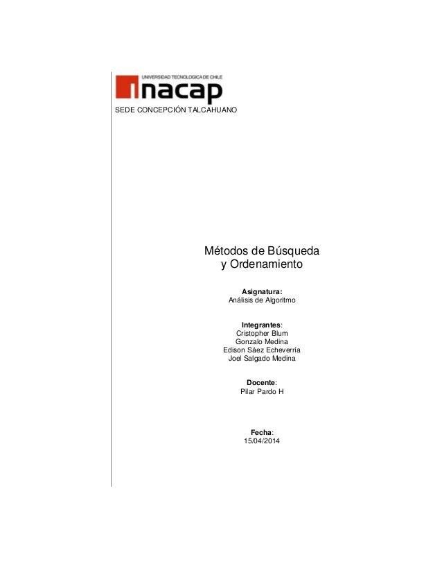 SEDE CONCEPCIÓN TALCAHUANO Métodos de Búsqueda y Ordenamiento Asignatura: Análisis de Algoritmo Integrantes: Cristopher Bl...
