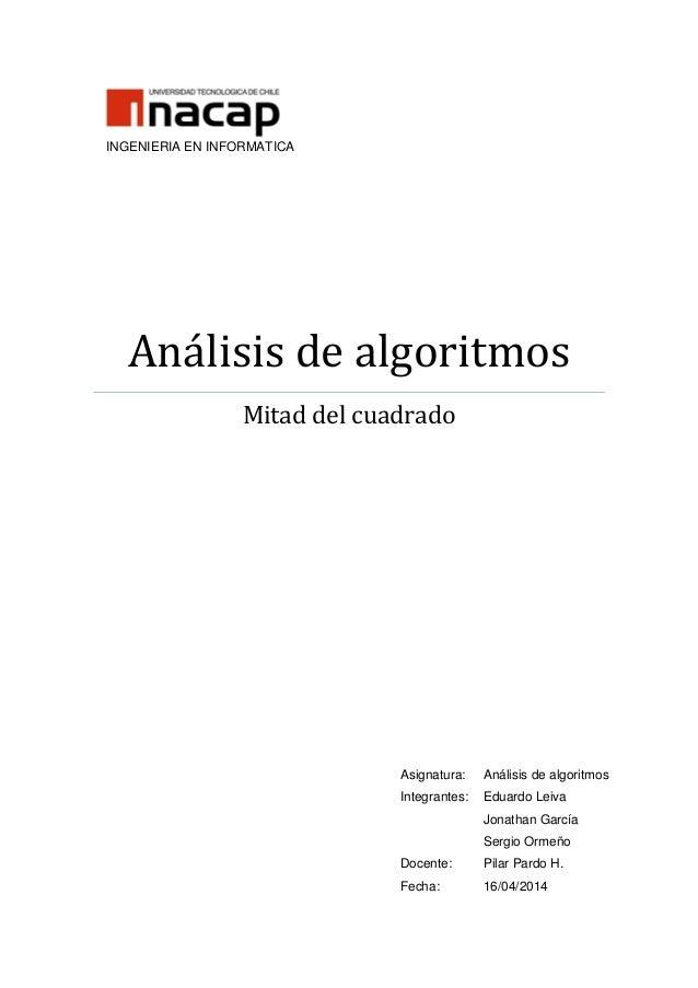 INGENIERIA EN INFORMATICA Análisis de algoritmos Mitad del cuadrado Asignatura: Análisis de algoritmos Integrantes: Eduard...