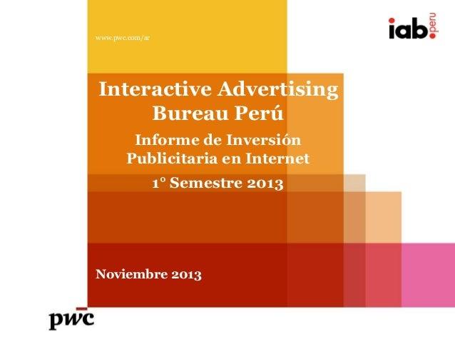 www.pwc.com/ar  Interactive Advertising Bureau Perú Informe de Inversión Publicitaria en Internet 1° Semestre 2013  Noviem...