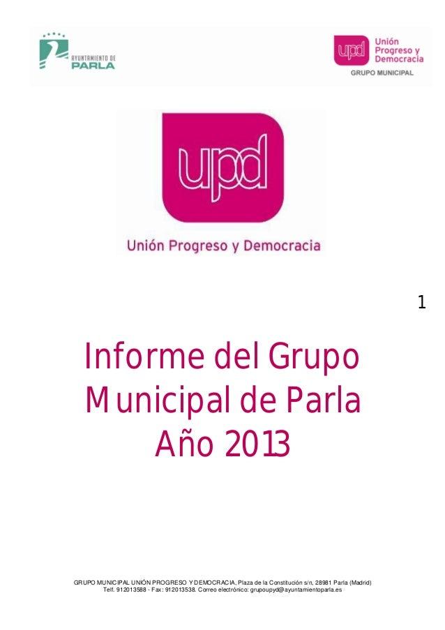 1  Informe del Grupo Municipal de Parla Año 2013  GRUPO MUNICIPAL UNIÓN PROGRESO Y DEMOCRACIA, Plaza de la Constitución s/...
