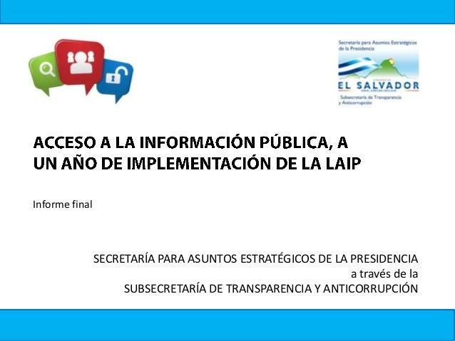 Informe final SECRETARÍA PARA ASUNTOS ESTRATÉGICOS DE LA PRESIDENCIA a través de la SUBSECRETARÍA DE TRANSPARENCIA Y ANTIC...