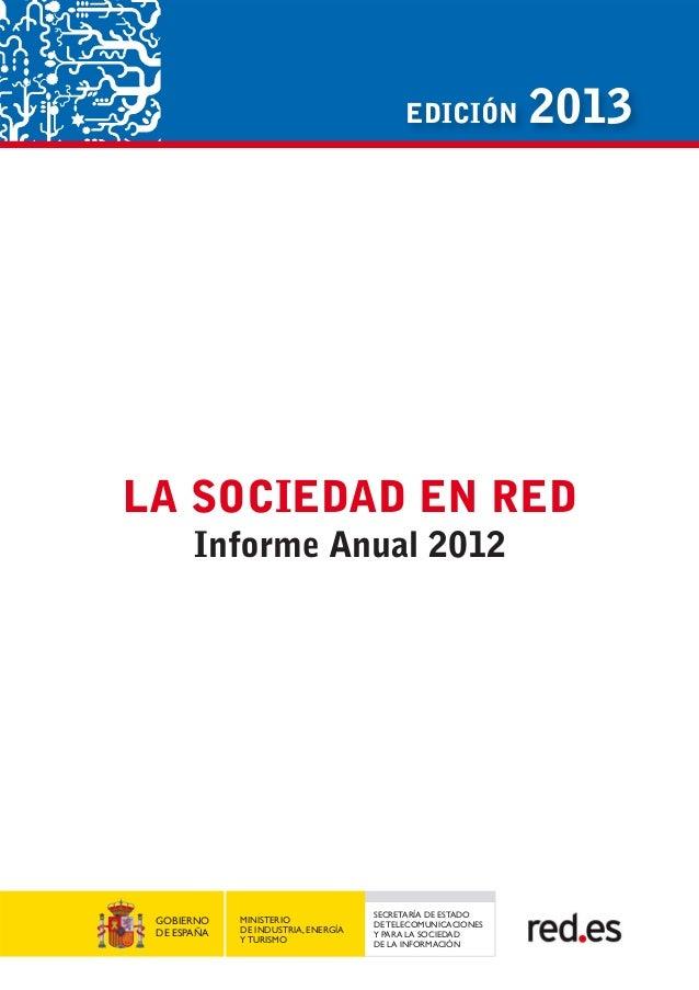 EDICIÓN 2013 LA SOCIEDAD EN RED Informe Anual 2012 SECRETARÍA DE ESTADO DE TELECOMUNICACIONES Y PARA LA SOCIEDAD DE LA INF...