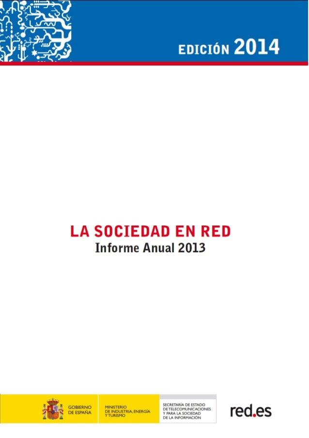 El informe anual La Sociedad en Red 2013 del ONTSI ha sido elaborado por el equipo del ONTSI: Alberto Urueña (Coordinación...