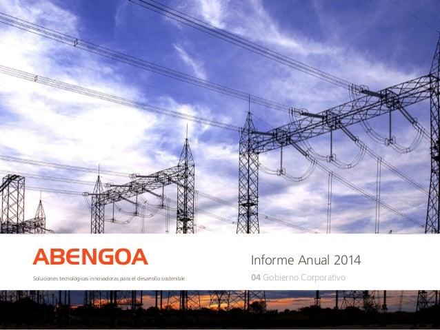 Informe Anual 2014ABENGOA 04 Gobierno CorporativoSoluciones tecnológicas innovadoras para el desarrollo sostenible