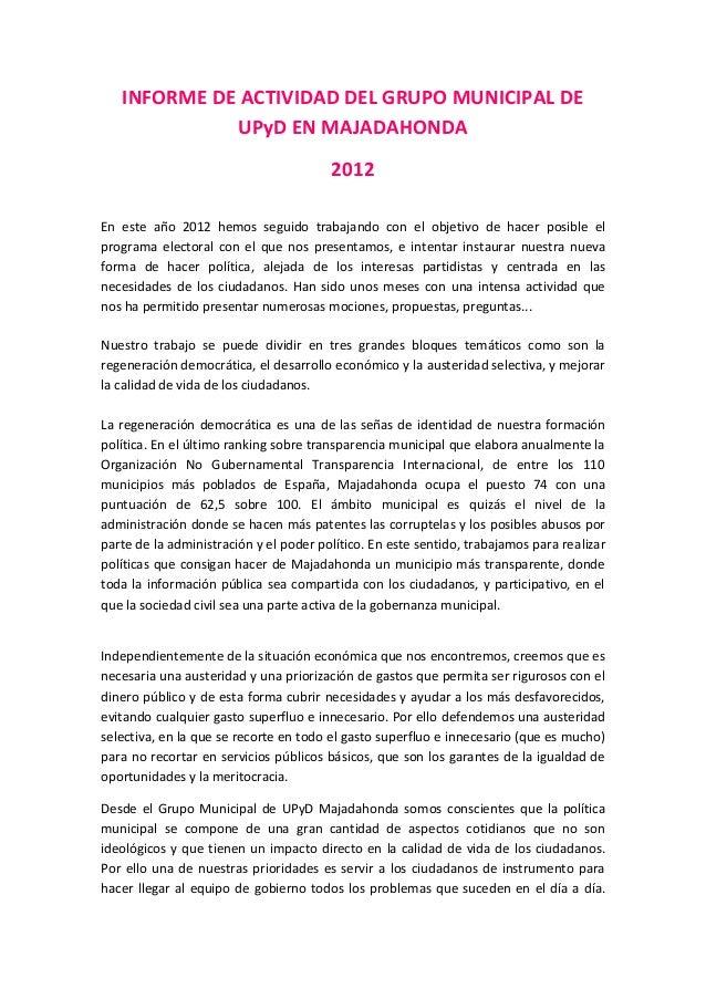 INFORME DE ACTIVIDAD DEL GRUPO MUNICIPAL DE UPyD EN MAJADAHONDA 2012 En este año 2012 hemos seguido trabajando con el obje...
