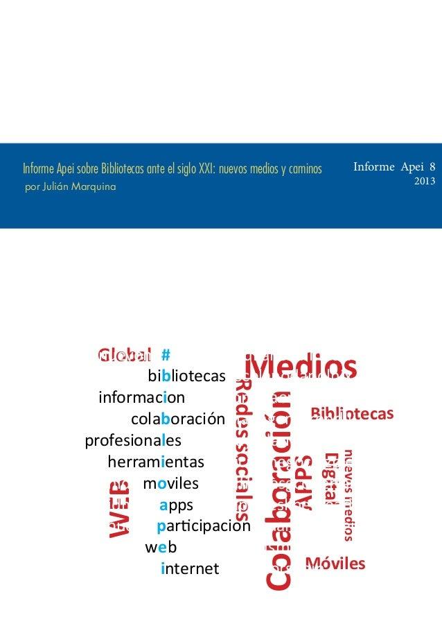 Informe Apei 8  Informe Apei sobre Bibliotecas ante el siglo XXI: nuevos medios y caminos  2013  por Julián Marquina  Medi...