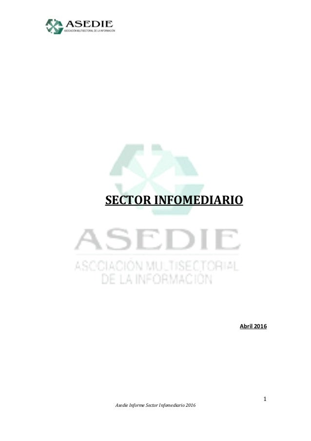 1 Asedie Informe Sector Infomediario 2016 SECTOR INFOMEDIARIO Abril 2016