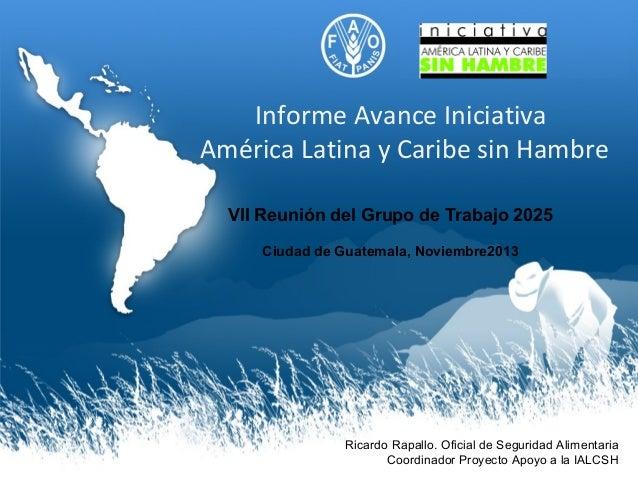 Informe Avance Iniciativa América Latina y Caribe sin Hambre VII Reunión del Grupo de Trabajo 2025 Ciudad de Guatemala, No...