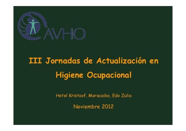 III Jornadas de Actualización en Higiene Ocupacional Hotel Kristoof, Maracaibo, Edo Zulia Noviembre 2012