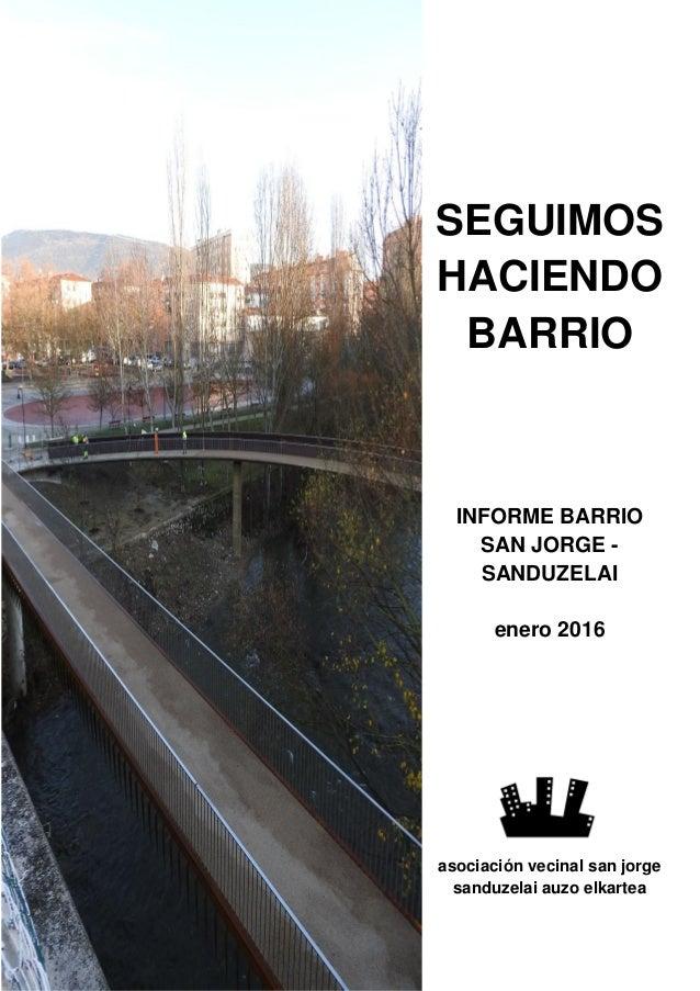 Dr. Nicasio Landa nº SEGUIMOS HACIENDO BARRIO INFORME BARRIO SAN JORGE - SANDUZELAI enero 2016 asociación vecinal san jorg...