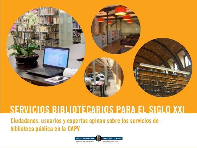 SERVICIOS BIBLIOTECARIOS PARA EL SIGLO XXI Ciudadanos, usuarios y expertos opinan sobre los servicios de biblioteca públic...
