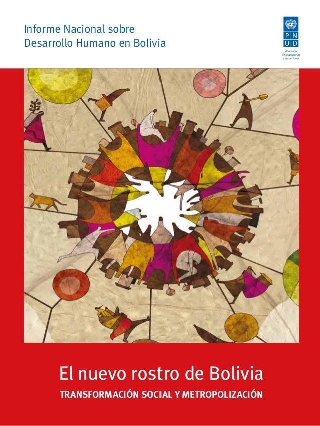 Informe Nacional sobre Desarrollo Humano en Bolivia El nuevo rostro de Bolivia TRANSFORMACIÓN SOCIAL Y METROPOLIZACIÓN