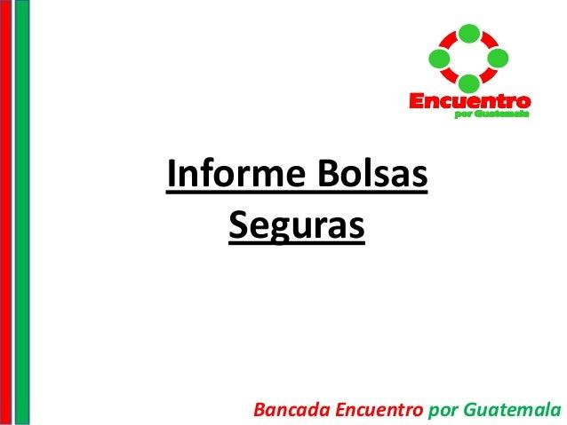 Informe BolsasSegurasBancada Encuentro por GuatemalaEncuentropor GuatemalaEncuentropor GuatemalaEncuentropor Guatemala