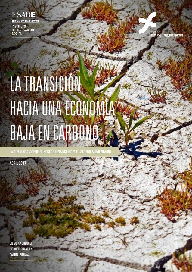 Latransición haciaunaeconomía bajaencarbono Una mirada sobre el sector financiero y el sector alimentario ABRIL 2017 Diego...