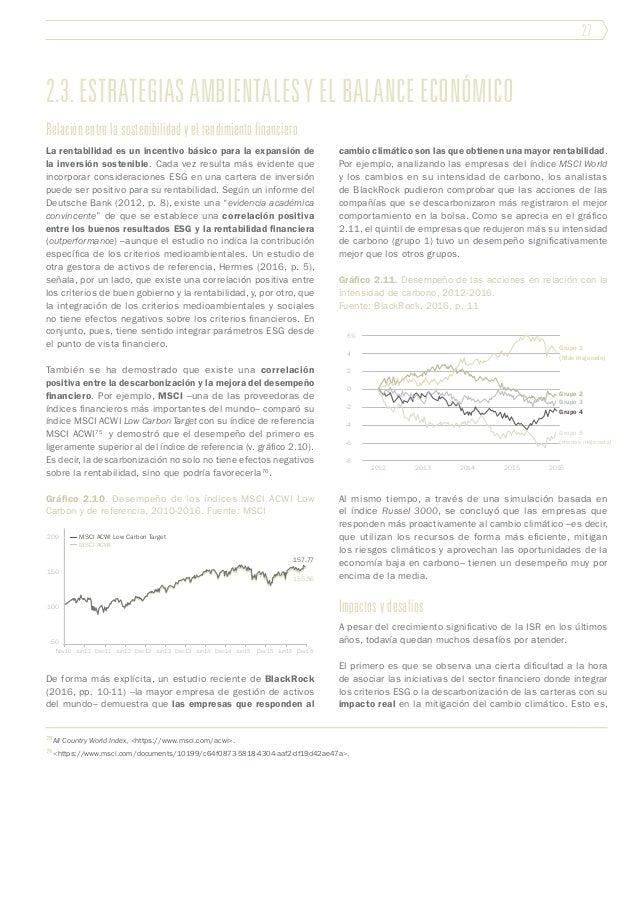 27 2.3. Estrategias ambientales y el balance económico Relación entre la sostenibilidad y el rendimiento financiero La ren...