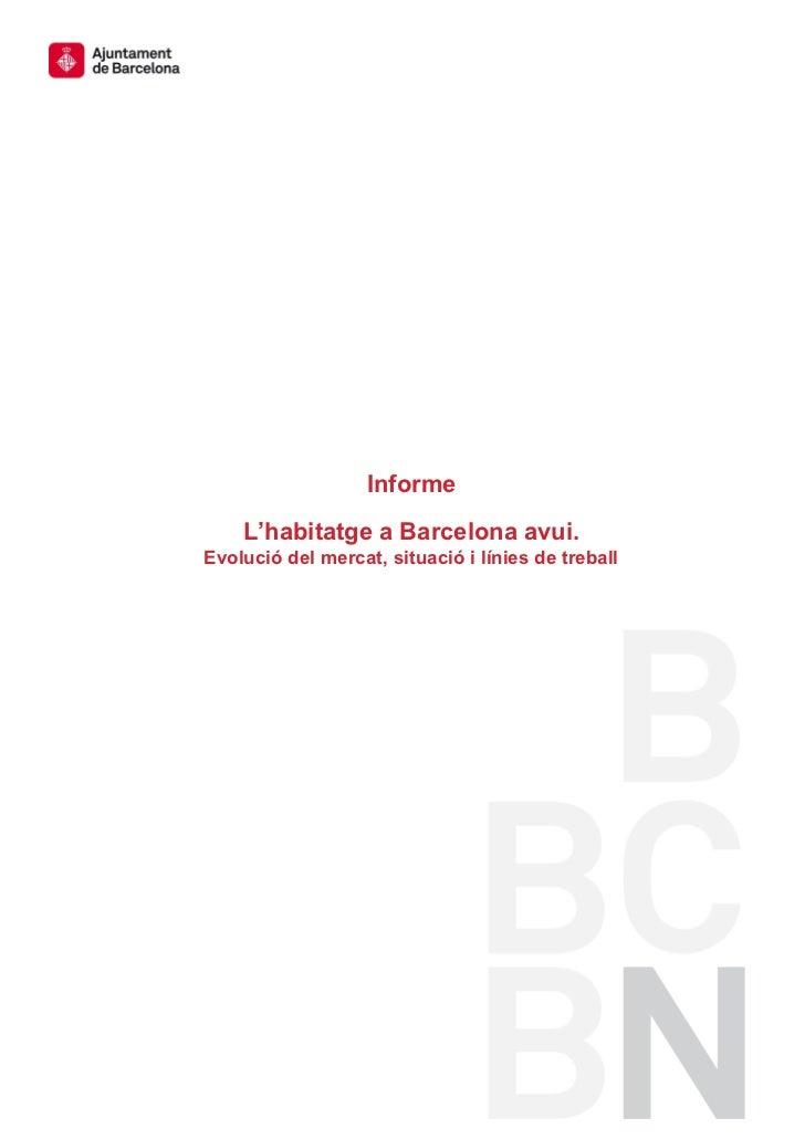 Informe    L'habitatge a Barcelona avui.Evolució del mercat, situació i línies de treball