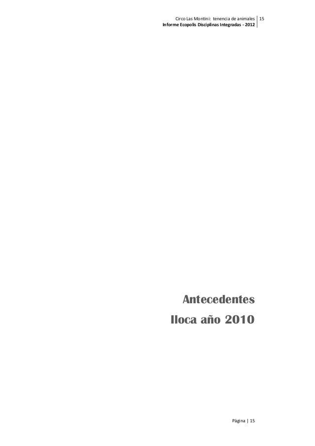 Circo Las Montini: tenencia de animales Informe Ecopolis Disciplinas Integradas - 2012 15 Página | 15 Antecedentes Iloca a...