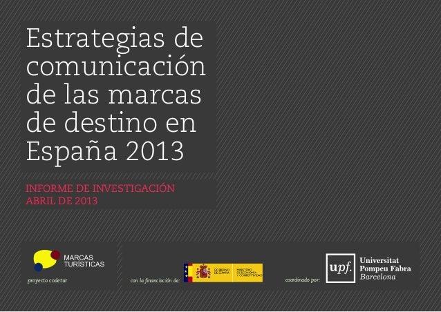 Estrategias decomunicaciónde las marcasde destino enEspaña 2013INFORME DE INVESTIGACIÓNABRIL DE 2013proyecto codetur con l...