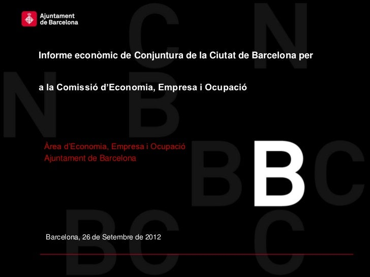 Informe econòmic de Conjuntura de la Ciutat de Barcelona pera la Comissió d'Economia, Empresa i Ocupació Àrea d'Economia, ...