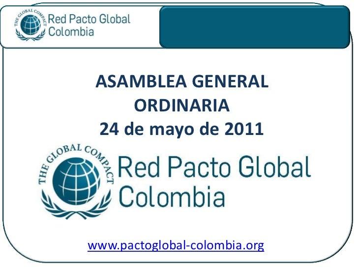 ASAMBLEA GENERAL     ORDINARIA 24 de mayo de 2011www.pactoglobal-colombia.org