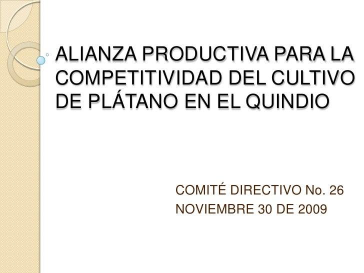ALIANZA PRODUCTIVA PARA LA COMPETITIVIDAD DEL CULTIVO DE PLÁTANO EN EL QUINDIO<br />COMITÉ DIRECTIVO No. 26<br />NOVIEMBRE...
