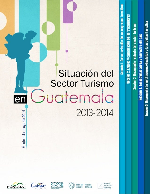 Guatemala,mayode2014 Sección5.Desempeñodeinstitucionesvinculadasalaactividadturística Sección4.Conectividadaéreayterrestre...