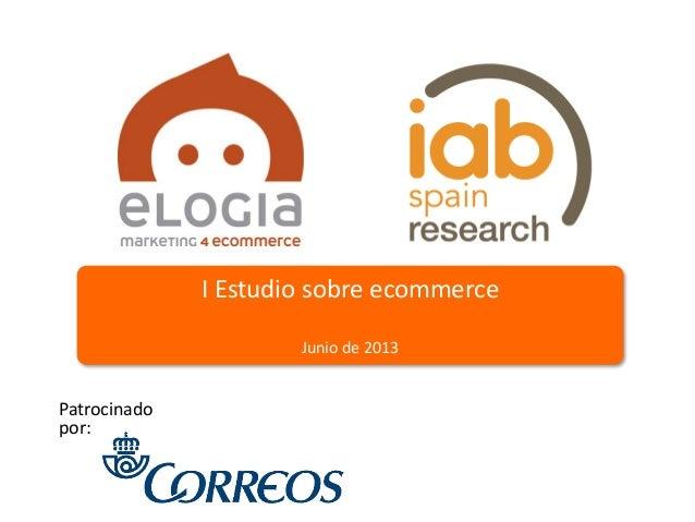 I Estudio sobre ecommerce Junio de 2013 Patrocinado por: