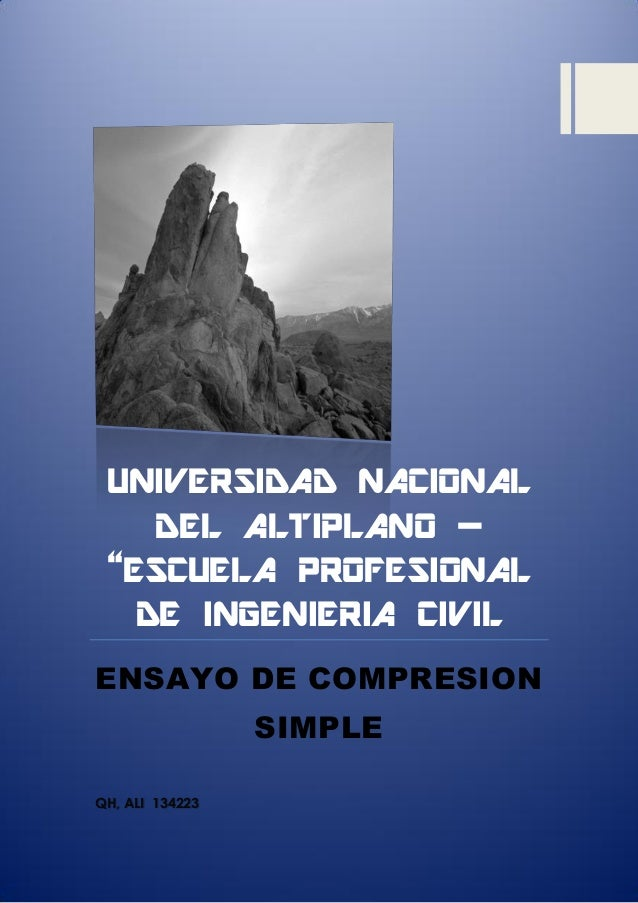 """UNIVERSIDAD NACIONAL DEL ALTIPLANO – """"ESCUELA PROFESIONAL DE INGENIERIA CIVIL ENSAYO DE COMPRESION SIMPLE QH, ALI 134223"""