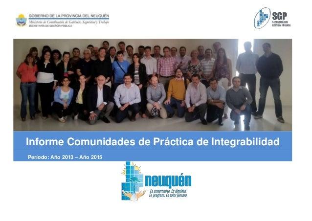 Informe Comunidades de Práctica de Integrabilidad Período: Año 2013 – Año 2015