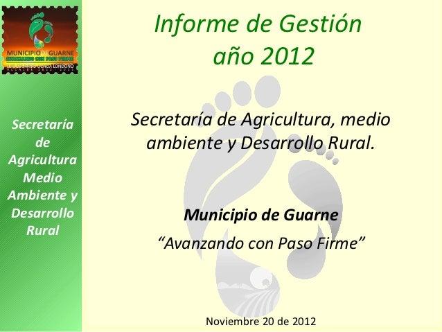                  Informe de Gestión                     año 2012Secretaría    Secretaría de Agricultura, medio    de      ...