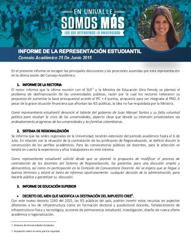 INFORME DE LA REPRESENTACIÓN ESTUDIANTIL Consejo Académico 25 De Junio 2015 En el presente informe se recogen las principa...