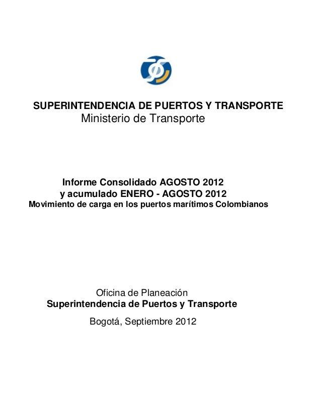 SUPERINTENDENCIA DE PUERTOS Y TRANSPORTE            Ministerio de Transporte       Informe Consolidado AGOSTO 2012       y...