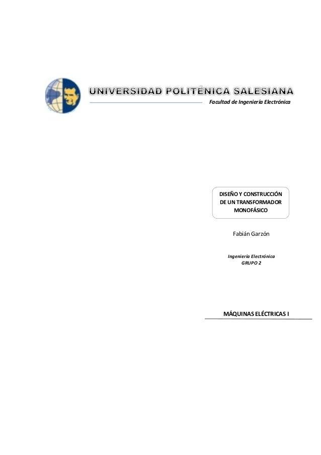 Facultad de Ingeniería Electrónica    DISEÑO Y CONSTRUCCIÓN    DE UN TRANSFORMADOR         MONOFÁSICO         Fabián Garzó...