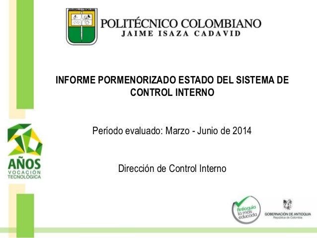 INFORME PORMENORIZADO ESTADO DEL SISTEMA DE CONTROL INTERNO Período evaluado: Marzo - Junio de 2014 Dirección de Control I...