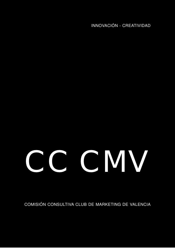 INNOVACIÓN - CREATIVIDAD     CC CMV COMISIÓN CONSULTIVA CLUB DE MARKETING DE VALENCIA