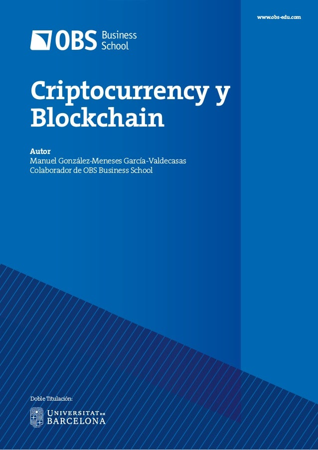 Criptocurrency y Blockchain Autor Manuel González-Meneses García-Valdecasas Colaborador de OBS Business School www.obs-edu...