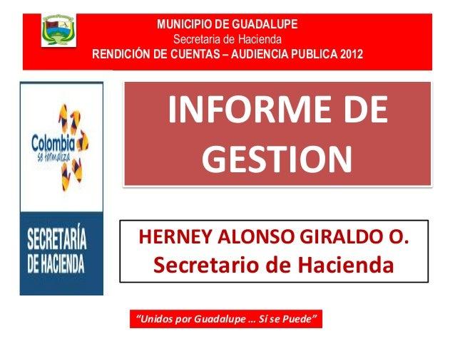 MUNICIPIO DE GUADALUPE             Secretaria de HaciendaRENDICIÓN DE CUENTAS – AUDIENCIA PUBLICA 2012             INFORME...