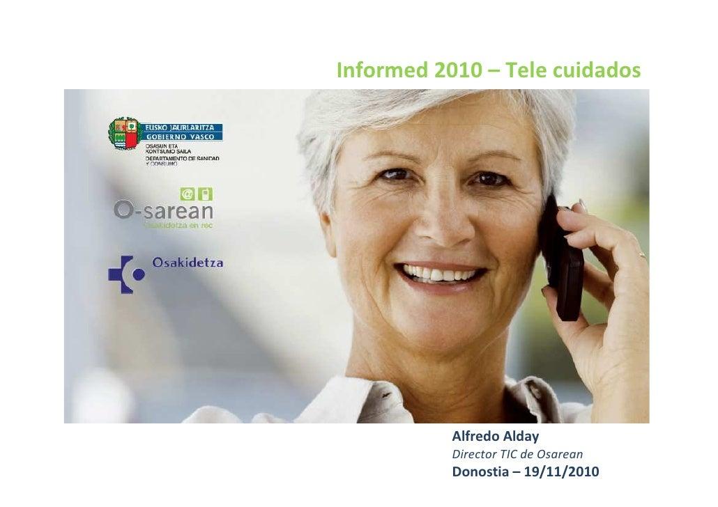 Informed 2010 – Tele cuidados           Alfredo Alday           Director TIC de Osarean           Donostia – 19/11/2010