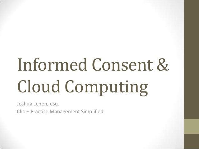 Informed Consent & Cloud Computing Joshua Lenon, esq. Clio – Practice Management Simplified