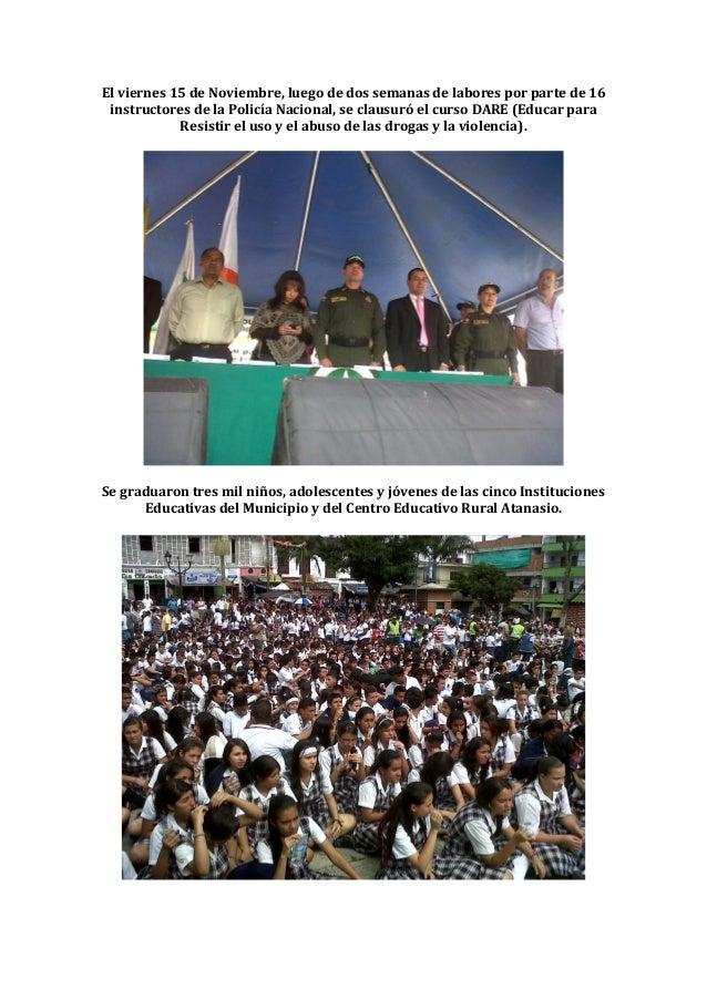 El viernes 15 de Noviembre, luego de dos semanas de labores por parte de 16 instructores de la Policía Nacional, se clausu...