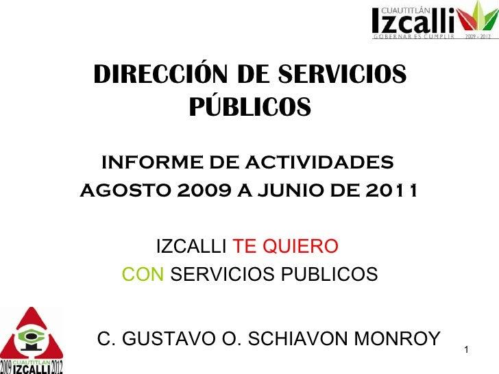 DIRECCIÓN DE SERVICIOS PÚBLICOS INFORME DE ACTIVIDADES  AGOSTO 2009 A JUNIO DE 2011 IZCALLI  TE QUIERO   CON  SERVICIOS PU...