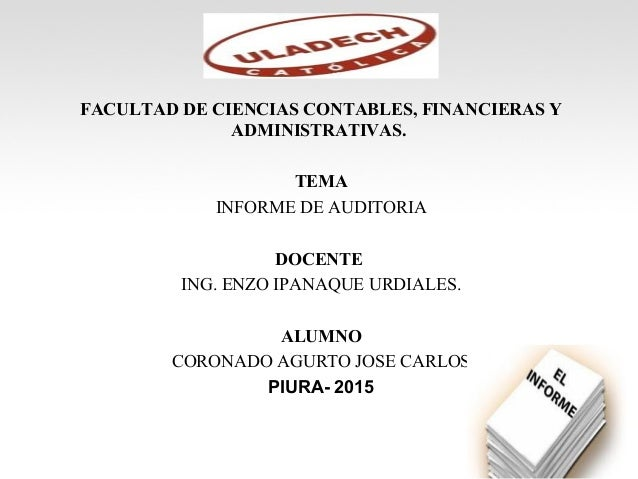 FACULTAD DE CIENCIAS CONTABLES, FINANCIERAS Y ADMINISTRATIVAS. TEMA INFORME DE AUDITORIA DOCENTE ING. ENZO IPANAQUE URDIAL...