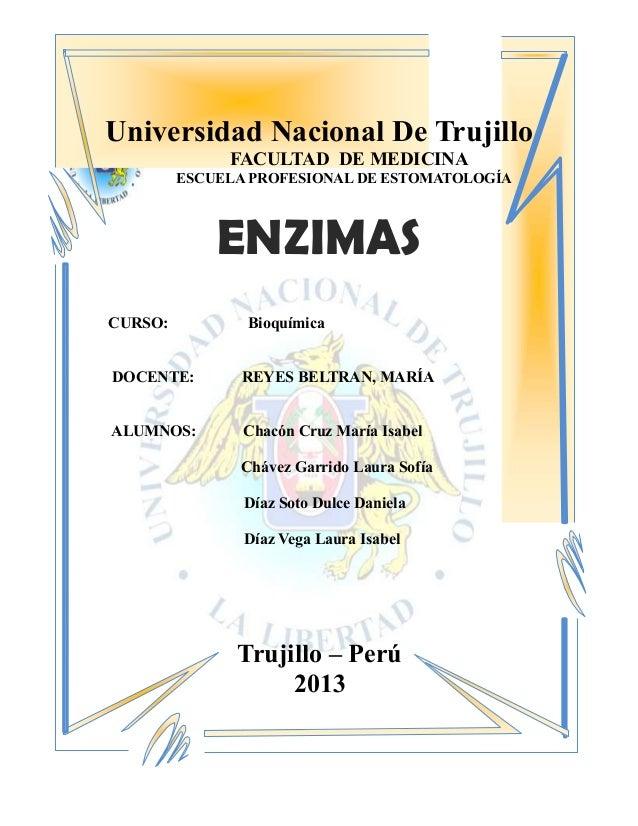 Universidad Nacional De Trujillo FACULTAD DE MEDICINA ESCUELA PROFESIONAL DE ESTOMATOLOGÍA  ENZIMAS CURSO:  Bioquímica  DO...
