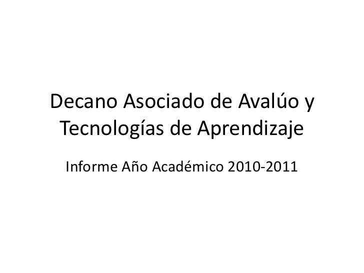 Decano Asociado de Avalúo y Tecnologías de Aprendizaje Informe Año Académico 2010-2011