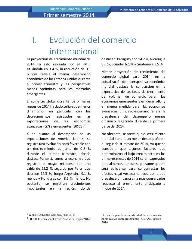 6 Informe de Comercio Exterior Ministerio de Economía, Gobierno de El Salvador Primer semestre 2014 I. Evolución del comer...