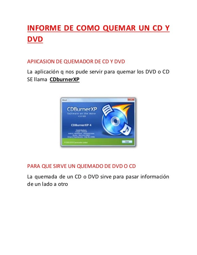 INFORME DE COMO QUEMAR UN CD Y DVD APIICASION DE QUEMADOR DE CD Y DVD La aplicación q nos pude servir para quemar los DVD ...