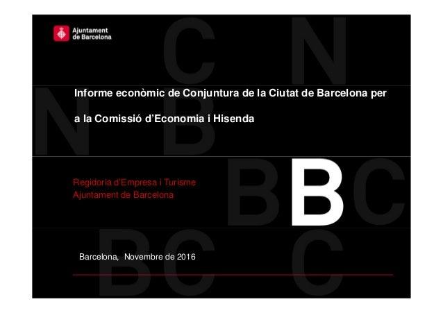 Barcelona, Novembre de 2016 Informe econòmic de Conjuntura de la Ciutat de Barcelona per a la Comissió d'Economia i Hisend...