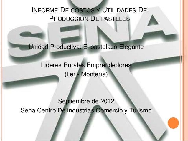 INFORME DE COSTOS Y UTILIDADES DE        PRODUCCIÓN DE PASTELES  Unidad Productiva: El pastelazo Elegante      Lideres Rur...