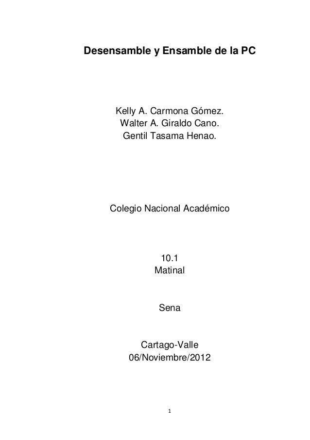 Desensamble y Ensamble de la PC     Kelly A. Carmona Gómez.      Walter A. Giraldo Cano.      Gentil Tasama Henao.    Cole...