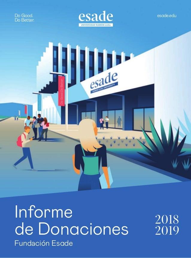 1 Informe de Donaciones 2018-2019 Do Good. Do Better. esade.edu Informe de Donaciones 2018 2019 Fundación Esade